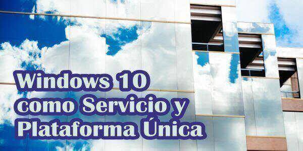 Windows 10 como servicio y plataforma única